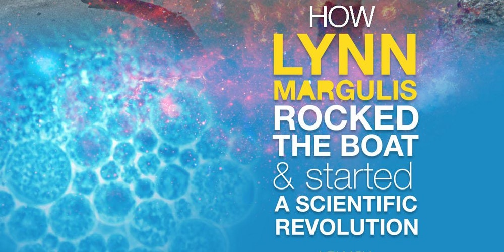 Symbiotic Earth: How Lynn Margulis Rocked the Boat and Started a Scientific Revolution